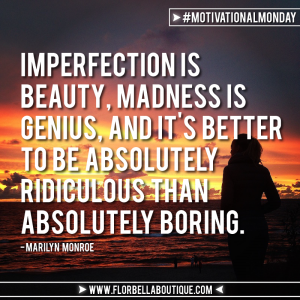 Motivational Monday – Imperfection is beauty