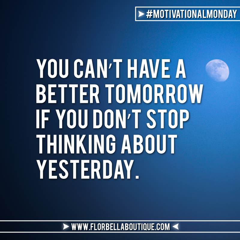 motivational-monday-dont-look-back-better-tomorrow-flor-bella-boutique